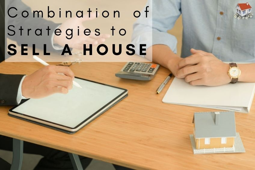 Combination of Strategies to Sell a house